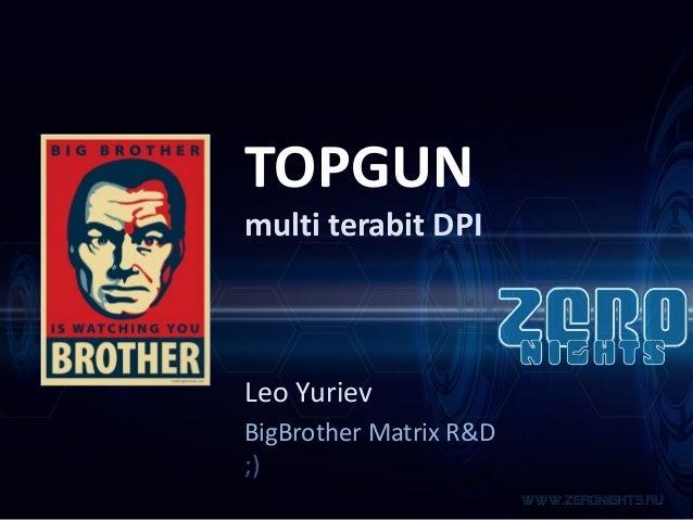 TOPGUN multi terabit DPI  Leo Yuriev BigBrother Matrix R&D ;)