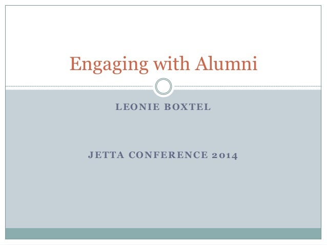 LEONIE BOXTEL JETTA CONFERENCE 2014 Engaging with Alumni