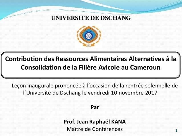 1 UNIVERSITE DE DSCHANG Contribution des Ressources Alimentaires Alternatives à la Consolidation de la Filière Avicole au ...