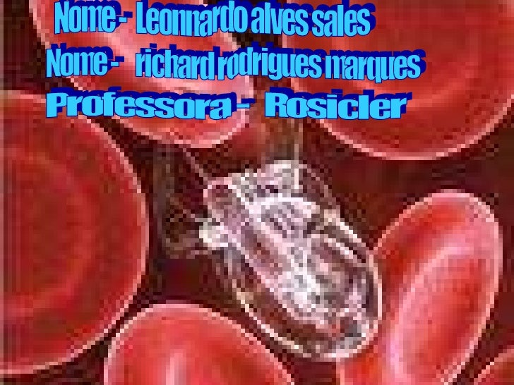 Nome -  Leonnardo alves sales Professora -  Rosicler Nome -  richard rodrigues marques
