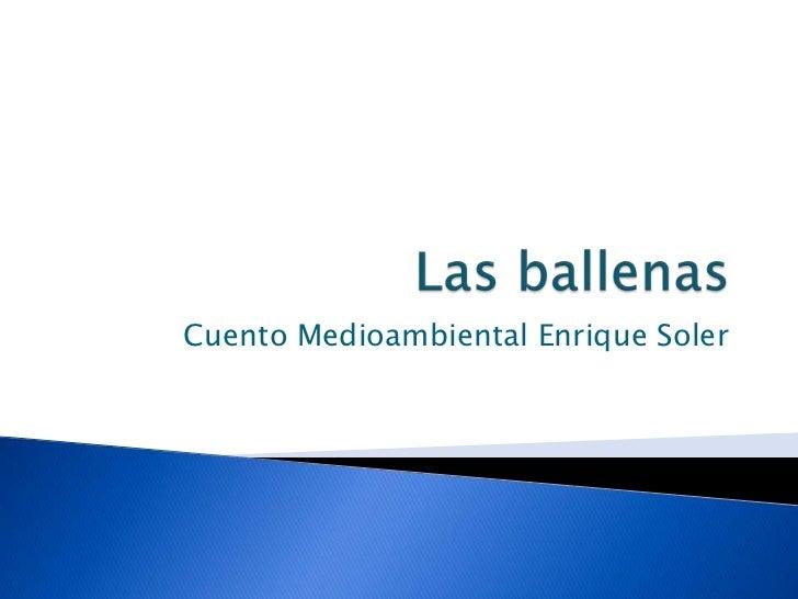 Las ballenas<br />Cuento Medioambiental Enrique Soler<br />