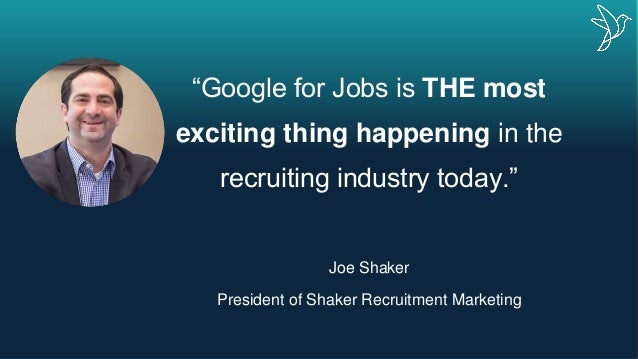 """Google for Jobs is THE most exciting thing happening in the recruiting industry today."" Joe Shaker President of Shaker Re..."