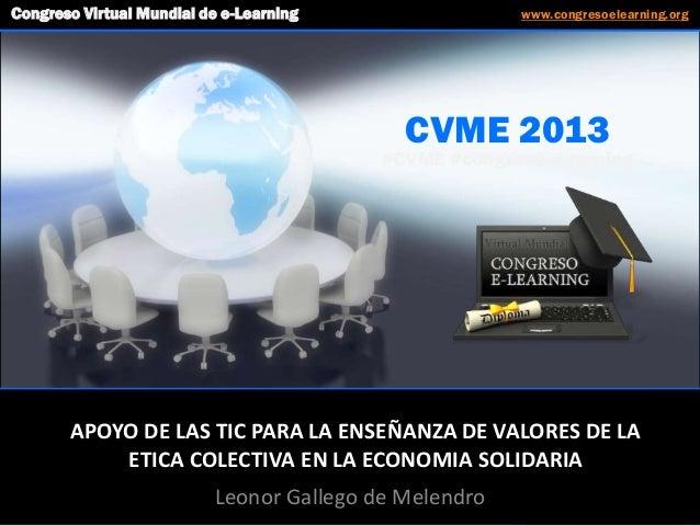 CVME 2013 #CVME #congresoelearning APOYO DE LAS TIC PARA LA ENSEÑANZA DE VALORES DE LA ETICA COLECTIVA EN LA ECONOMIA SOLI...