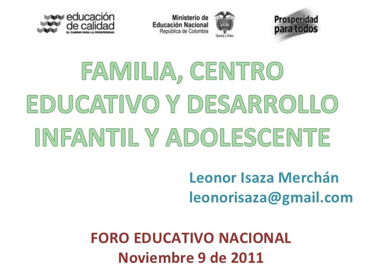FORO EDUCATIVO NACIONAL Noviembre 9 de 2011 Leonor Isaza Merchán [email_address]