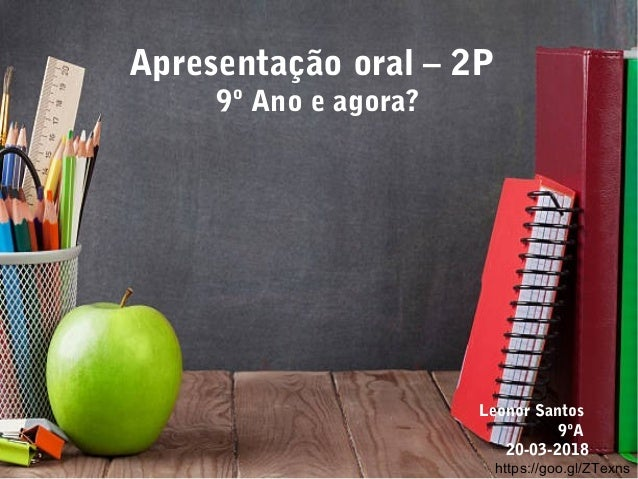 Apresentação oral – 2P 9º Ano e agora? Leonor Santos 9ºA 20-03-2018 https://goo.gl/ZTexns