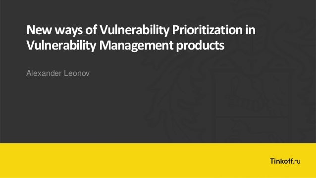 Alexander Leonov New ways of Vulnerability Prioritization in Vulnerability Management products
