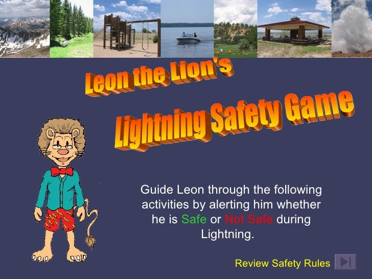 Guide Leon through the following activities by alerting him whether he is  Safe  or  Not Safe  during Lightning.  Review S...