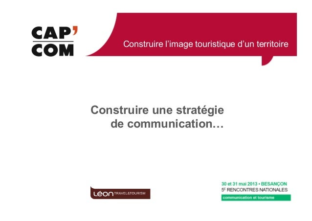 Construire l'image touristique d'un territoireConstruire une stratégiede communication!