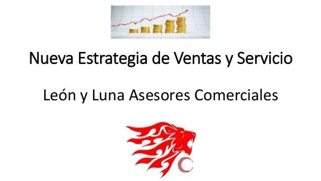 Nueva Estrategia de Ventas y Servicio  León y Luna Asesores Comerciales