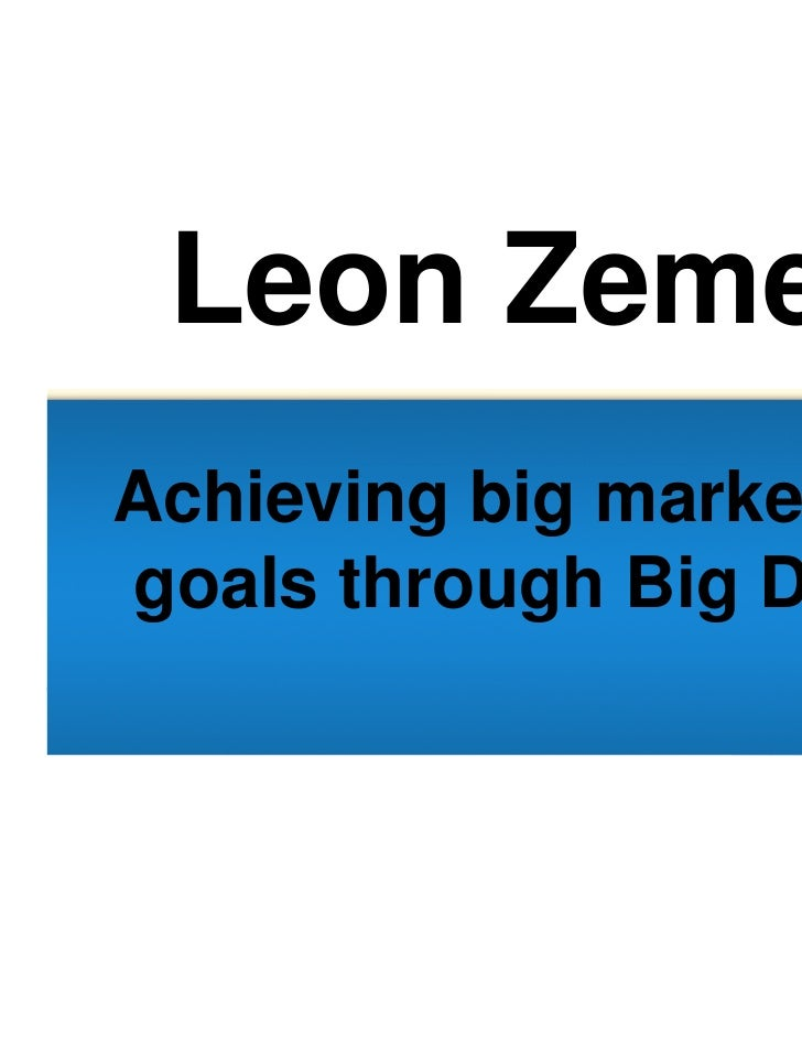 Leon Zemel: Achieving Big Marketing Goals Through Big Data