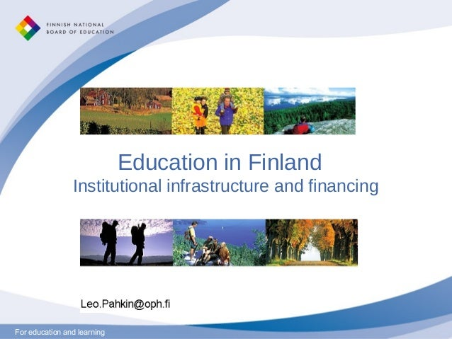 Education in Finland                Institutional infrastructure and financingFor education and learning