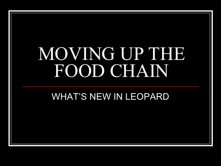 MOVING UP THE FOOD CHAIN WHAT'S NEW IN LEOPARD