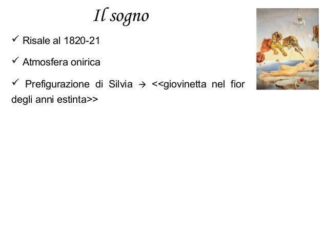 Il sogno  Risale al 1820-21  Atmosfera onirica  Prefigurazione di Silvia  <<giovinetta nel fior degli anni estinta>>