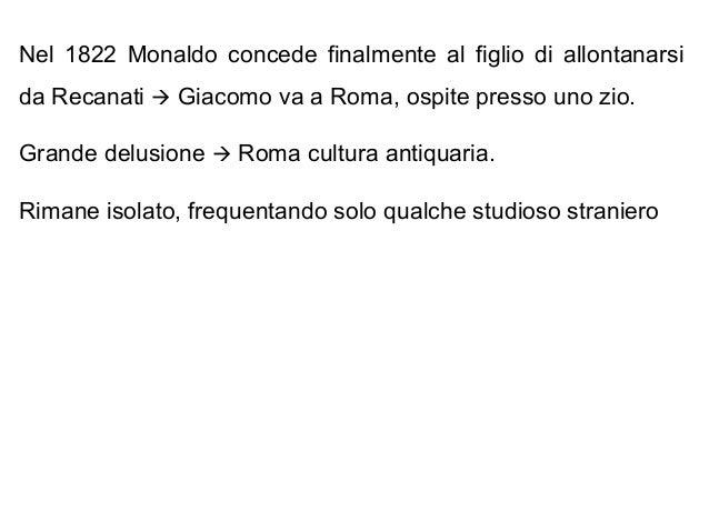 Nel 1822 Monaldo concede finalmente al figlio di allontanarsi da Recanati  Giacomo va a Roma, ospite presso uno zio. Gran...