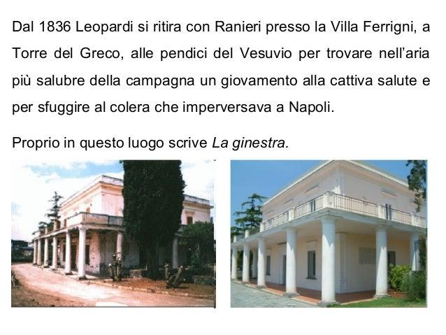 Dal 1836 Leopardi si ritira con Ranieri presso la Villa Ferrigni, a Torre del Greco, alle pendici del Vesuvio per trovare ...