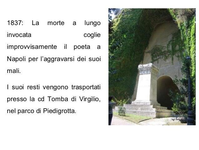1837: La morte a lungo invocata coglie improvvisamente il poeta a Napoli per l'aggravarsi dei suoi mali. I suoi resti veng...