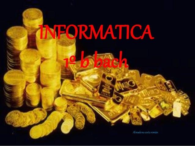 INFORMATICA  1º b bach  Almudena costa román