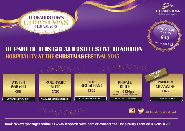 Book tickets/packages online at www.leopardstown.com or contact the Hospitality Team on 01-289 0500 FESTIVAL 2015 ENCLOSUR...