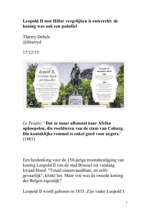 Leopold II met Hitler vergelijken is onterecht: de koning was ook een pedofiel Thierry Debels @thierryd 17/12/15 Le Peuple...