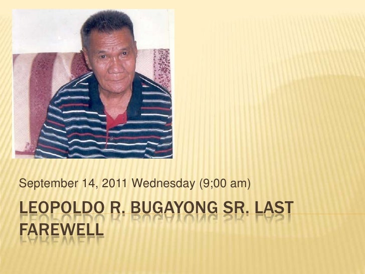 Leopoldo r. bugayong sr. last farewell<br />September 14, 2011 Wednesday (9;00 am)<br />
