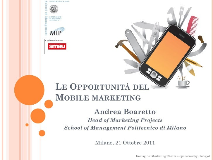 LE OPPORTUNITÀ DELMOBILE MARKETING           Andrea Boaretto         Head of Marketing Projects School of Management Polit...