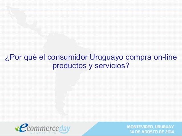 ¿Por qué el consumidor Uruguayo compra on-line productos y servicios?