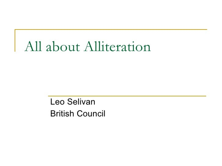 All about Alliteration Leo Selivan British Council