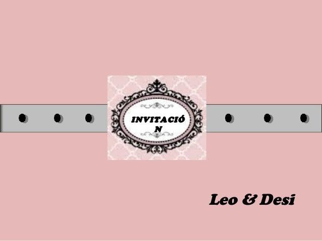 INVITACIÓ N Leo & Desi