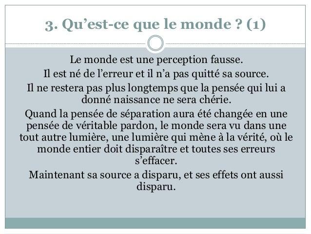 3. Qu'est-ce que le monde ? (1) Le monde est une perception fausse. Il est né de l'erreur et il n'a pas quitté sa source. ...