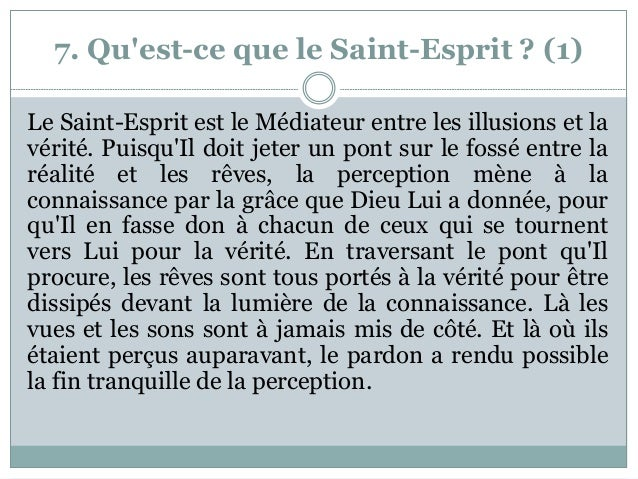7. Qu'est-ce que le Saint-Esprit ? (1) Le Saint-Esprit est le Médiateur entre les illusions et la vérité. Puisqu'Il doit j...