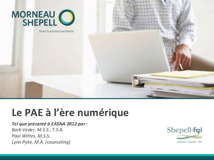 Le PAE à l'ère numériqueTel que présenté à EASNA 2012 par :Barb Veder, M.S.S., T.S.A.Paul Wittes, M.S.S.Lynn Pyke, M.A. (c...