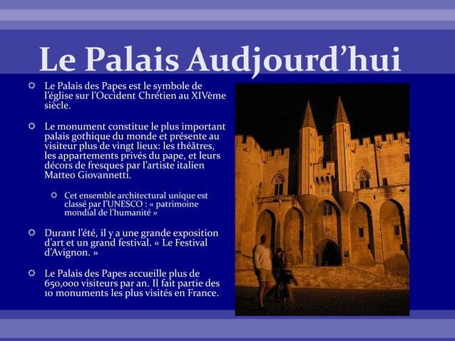  Le Palais des Papes est le symbole de l'église sur l'Occident Chrétien au XIVème siècle.  Le monument constitue le plus...