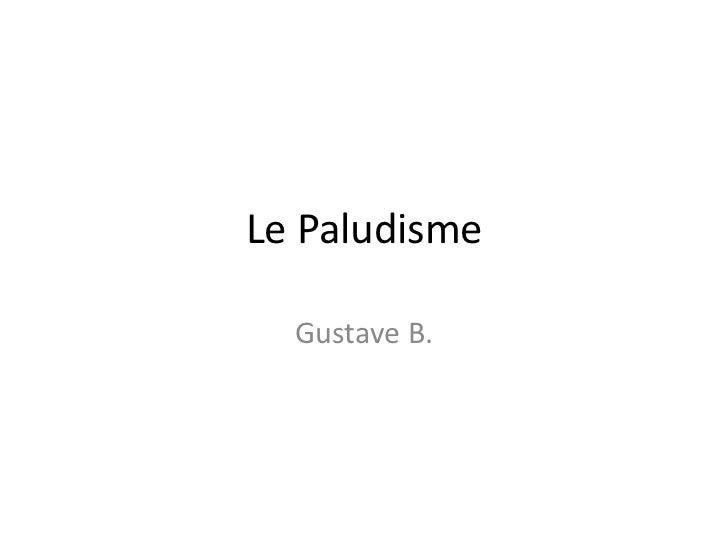 Le Paludisme  Gustave B.
