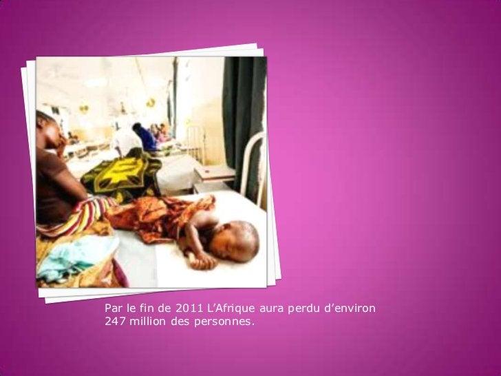 Par le fin de 2011 L'Afrique aura perdu d'environ247 million des personnes.