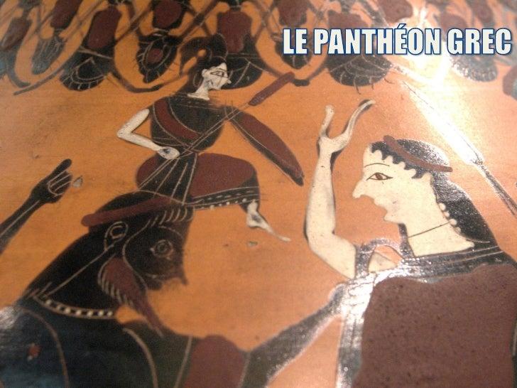1. LA PANTHÉON GREC    1.1. Zeus Zeus (chez les Grecs) ou Jupiter (chez les romans) était le dieu du ciel, de l'orage, des...