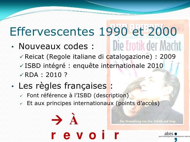Effervescentes 1990 et 2000<br /><ul><li>Nouveaux codes :</li></ul>Reicat (Regoleitaliane di catalogazione) : 2009<br />IS...