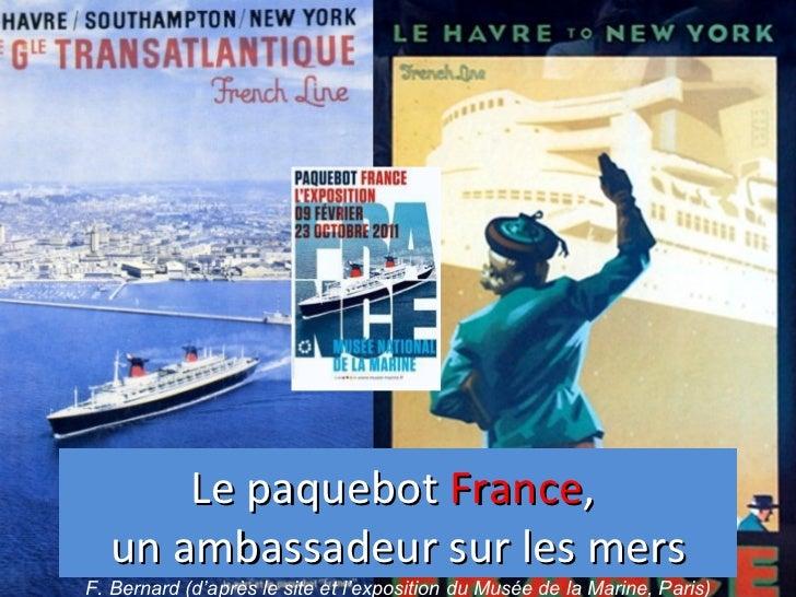 Le paquebot France,  un ambassadeur sur les mersF. Bernard (d'après le site et l'exposition du Musée de la Marine, Paris)