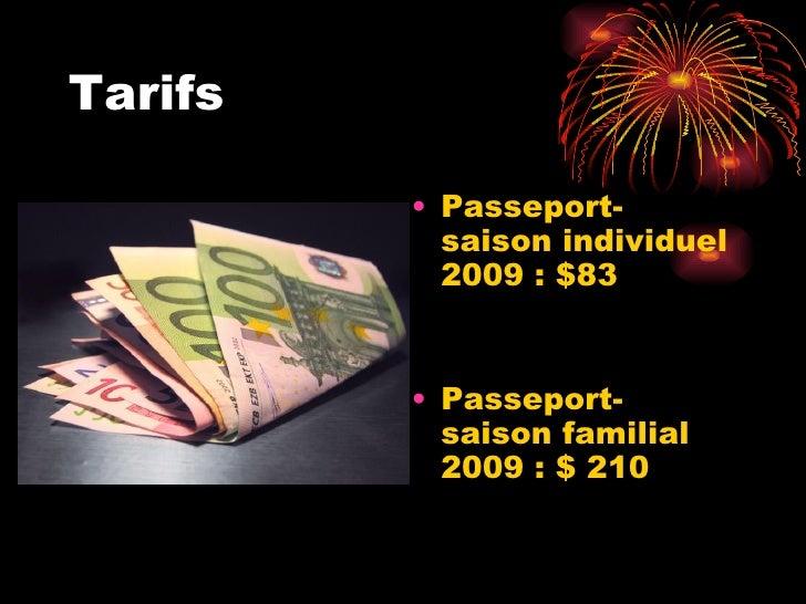 Tarifs <ul><li>Passeport-saison individuel 2009: $83 </li></ul><ul><li>Passeport-saison familial 2009: $ 210 </li></ul>