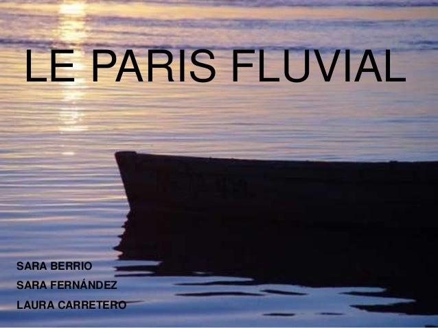 LE PARIS FLUVIAL SARA BERRIO SARA FERNÁNDEZ LAURA CARRETERO