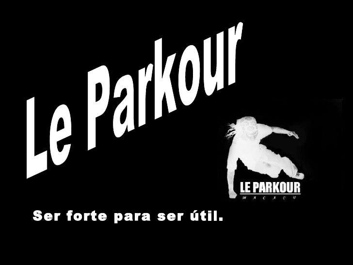 Le Parkour Ser forte para ser útil.