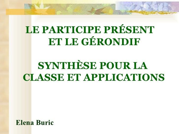 LE  PARTICIPE PR É SENT ET LE G É RONDIF SYNTH È SE POUR LA CLASSE ET APPLICATIONS Elena Buric