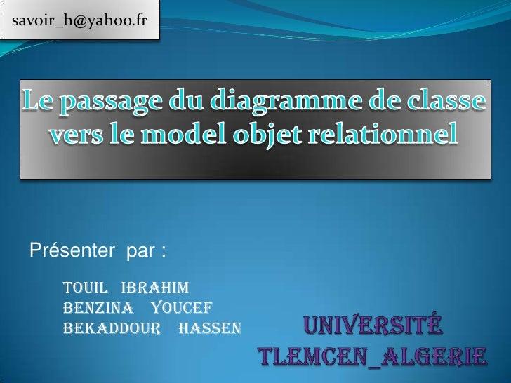 savoir_h@yahoo.fr  Présenter par :      Touil Ibrahim      Benzina Youcef      Bekaddour Hassen