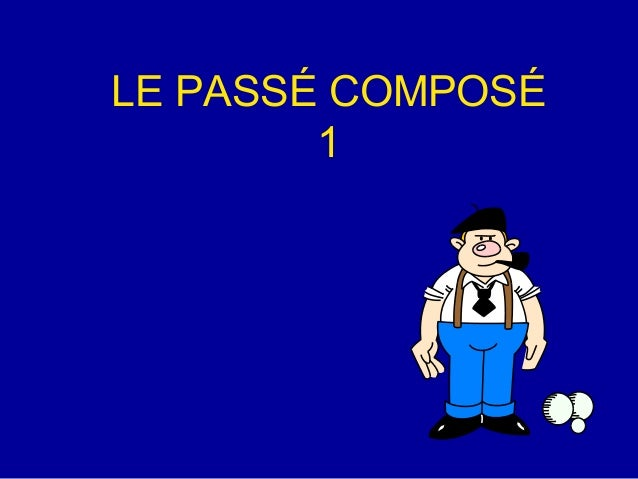 LE PASSÉ COMPOSÉ 1