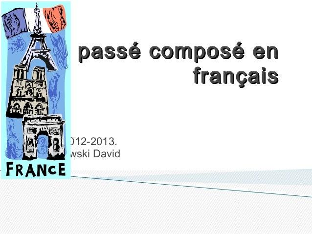 Le passé composé en               français Curso 2012-2013.Marcinkowski David