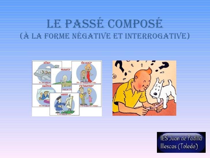 LE PASSÉ COMPOSÉ (À LA FORME NÉGATIVE ET INTERROGATIVE)