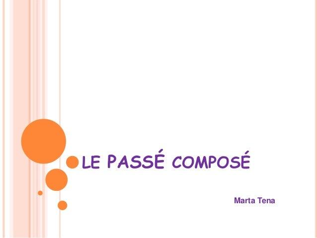 LE PASSÉ COMPOSÉ  Marta Tena