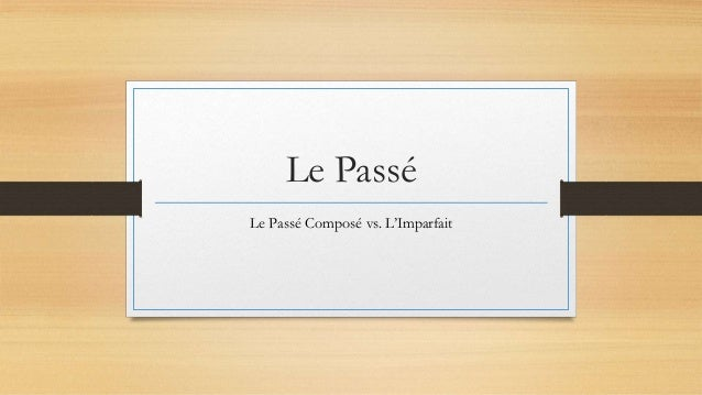 Le Passé Le Passé Composé vs. L'Imparfait