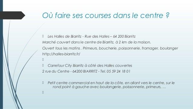 Où faire ses courses dans le centre ?  Les Halles de Biarritz - Rue des Halles – 64 200 Biarritz Marché couvert dans le c...