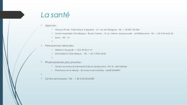 La santé  Urgences : • Clinique Privée : Polyclinique d'Aguilera - 21, rue de l'Estagnas - Tél. : + 33 825 135 064 • Cent...