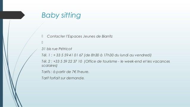 Baby sitting  Contacter l'Espaces Jeunes de Biarritz  31 bis rue Pétricot Tél. 1 : + 33 5 59 41 01 67 (de 8h30 à 17h30 d...